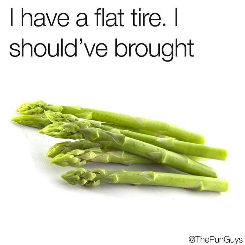 pun - Asparagus - Ihave a flat tire. I should've brOught @ThePunGuys