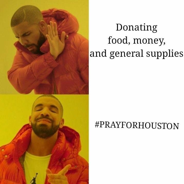 dank meme - Yellow - Donating food, money, and general supplies #PRAYFORHOUSTON