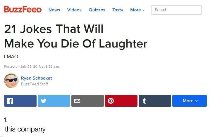 dank meme - Text - BuzzFeeD News Videos Quizzes Tasty More Search 21 Jokes That Will Make You Die Of Laughter LMAO. Posted on July 23, 2017, at 9:52 a.m. Ryan Schocket BuzzFeed Staff t More 1. this company