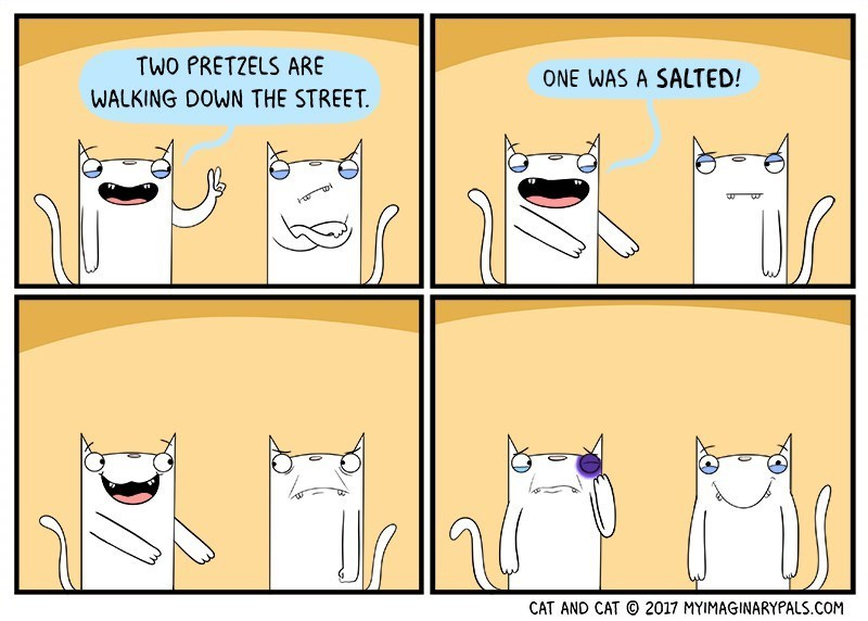 Cartoon - TWO PRETZELS ARE ONE WAS A SALTED! WALKING DOWN THE STREET 2017 MYIMAGINARYPALS.COM CAT AND CAT