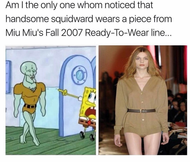 Funny meme about how Miu Miu design looks like something handsome squidward wears in spongebob squarepants.