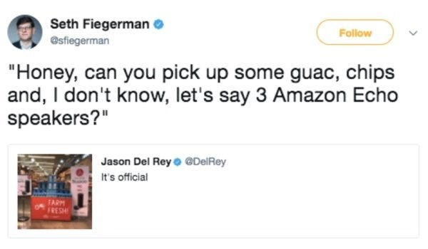 """Text - Seth Fiegerman @sfiegerman Follow """"Honey, can you pick up some guac, chips and, I don't know, let's say 3 Amazon Echo speakers?"""" Jason Del Rey@ @Del Rey It's official ARM FRESH"""