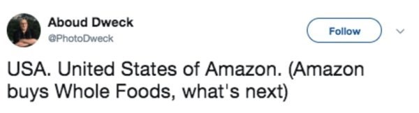 Text - Aboud Dweck Follow OPhotoDweck USA. United States of Amazon. (Amazon buys Whole Foods, what's next)
