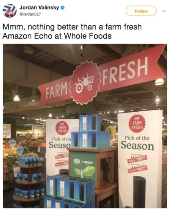 Product - Jordan Valinsky Gjordan327 Follow Mmm, nothing better than a farm fresh Amazon Echo at Whole Foods FARMFRESH FARM FARM FRESH FRESH! Pick of the Pick of the Season Seaso Now 44 Now 99 Now $44