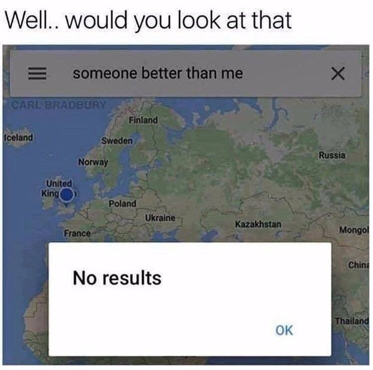 Wholesome meme about looking for someone better than you on maps, finds no results.