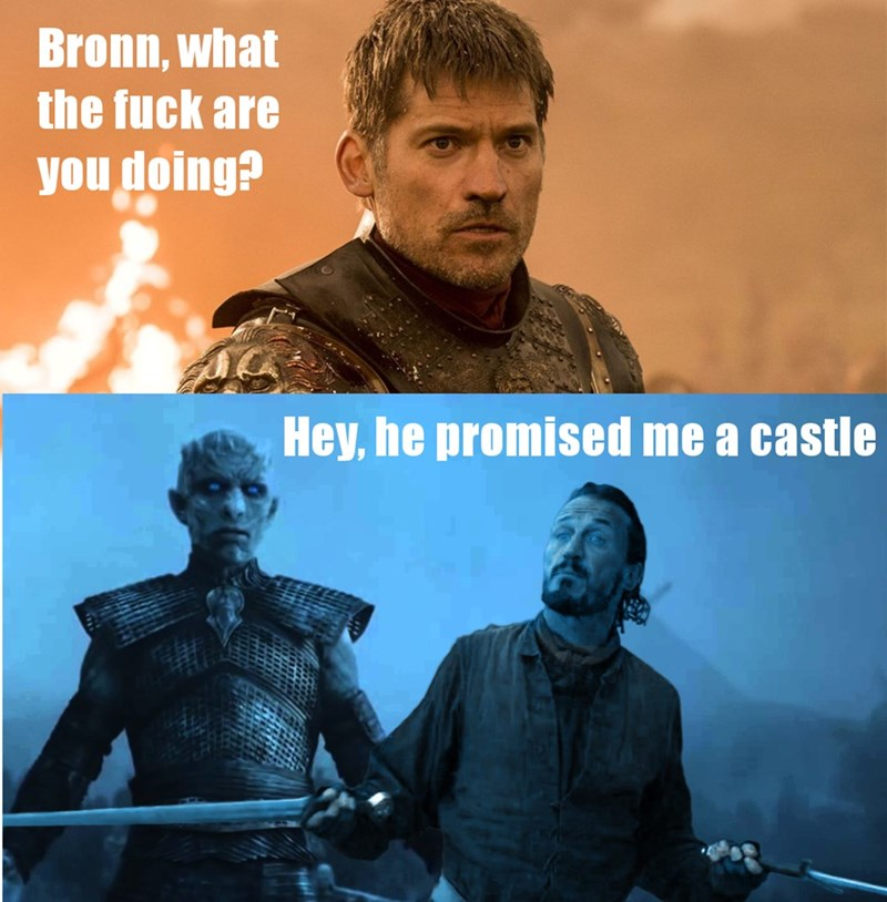 Movie - Bronn, what the fuck are you doing? Hey, he promised me a castle