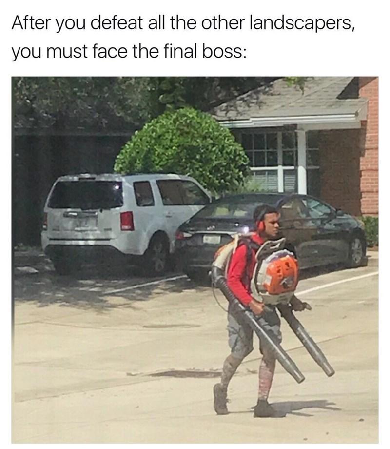 funny meme about landscaping final boss with pic of gardener carrying to leaf-blowers, one on his back, the other to the front.