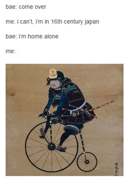 Cycling - bae: come over me: i can't, i'm in 16th century japan bae: i'm home alone me: