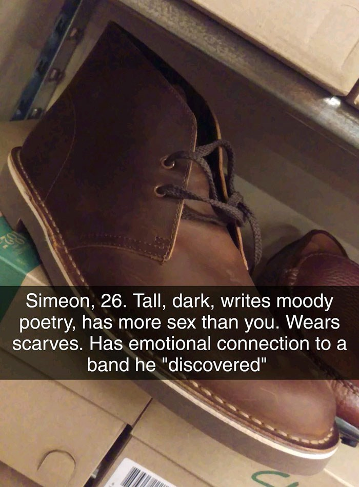 """Footwear - Simeon, 26. Tall, dark, writes moody poetry, has more sex than you. Wears scarves. Has emotional connection to a band he """"discovered"""""""