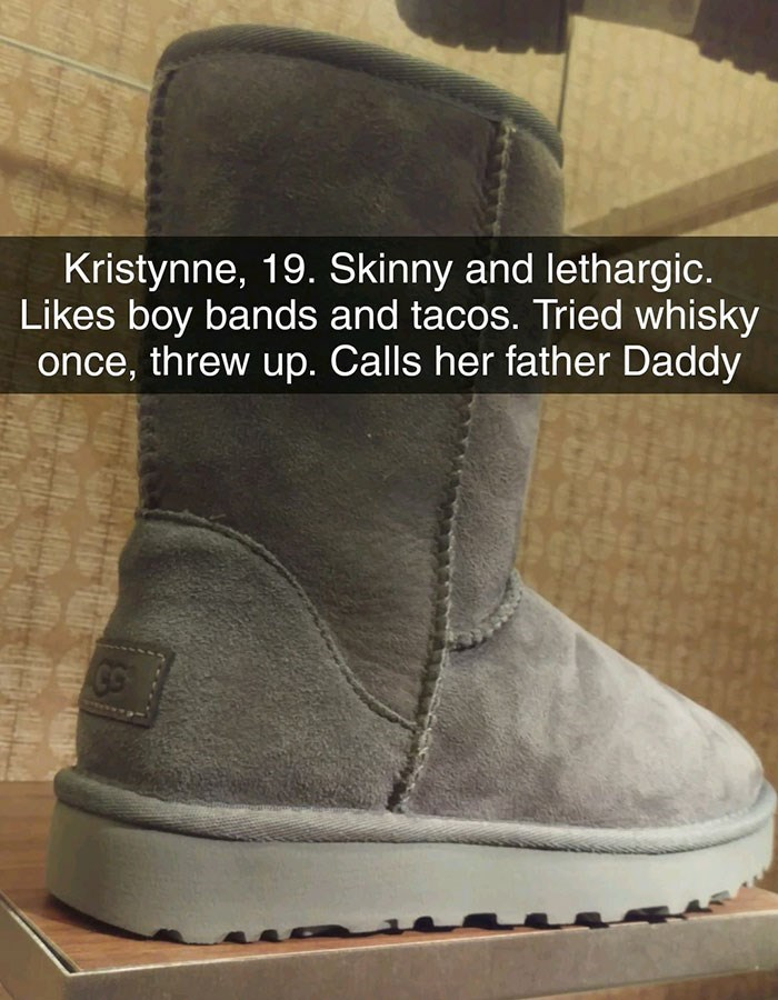 Footwear - Kristynne, 19. Skinny and lethargic. Likes boy bands and tacos. Tried whisky once, threw up. Calls her father Daddy 18