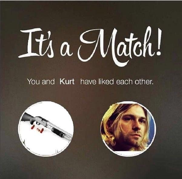 dank meme about Kurt Cobain matching with a shotgun on tinder