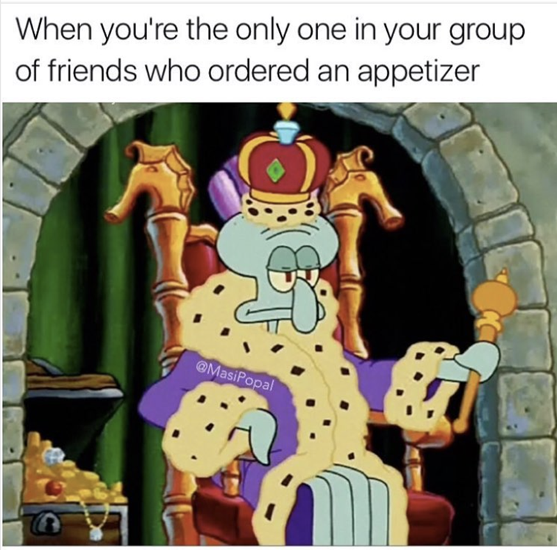 meme - Cartoon - When you're the only one in your group of friends who ordered an appetizer @MasiPopal