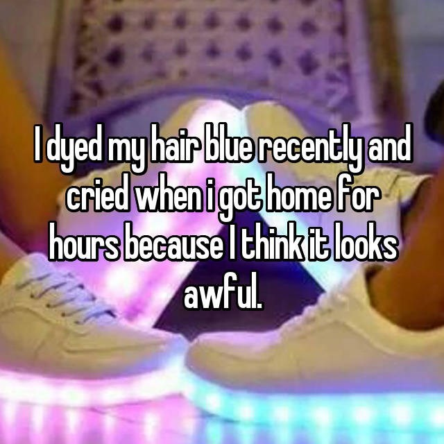Footwear - Idyed my hair blue recentlyand cried when igot home for hours because Ithink it looks awful.