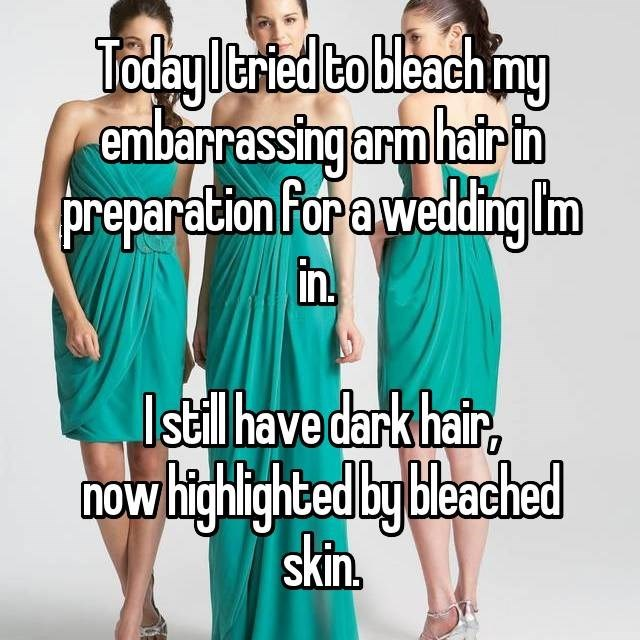 Dress - Today Itried to bleach iny embarrassingarmhairin preparation Forawedding Im in Istil have dark hair, now highlighted by bleached skin,