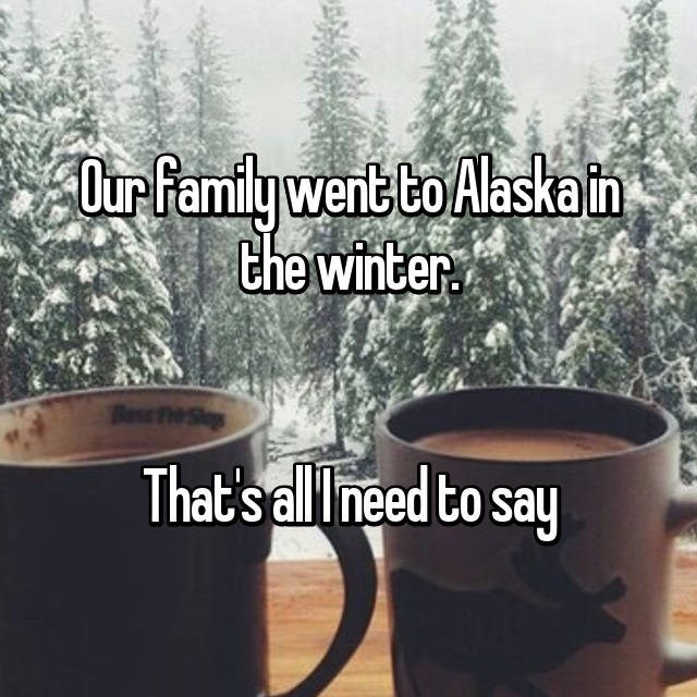 Tree - Our Family went to Alaskain the winter That's all Ineed to say