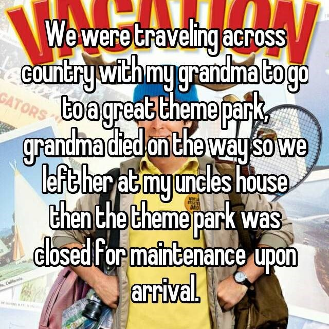 Text - Wewere traveling across CounEry with mygrandma ogo boagreat theme panks grandma died on the way so we left her at myuncles house chen the theme park was cosed for maintenance upon arrival GATORS SATE Callfen