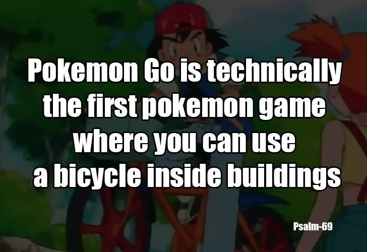 Cartoon - Pokemon Go is technically the first pokemon game where you can use a bicycle inside buildings Psalm-69