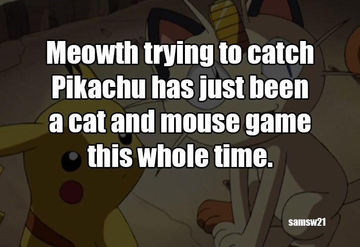 Cartoon - Meowth trying to catch Pikachu has just been a cat and mouse game this whole time. samsw21