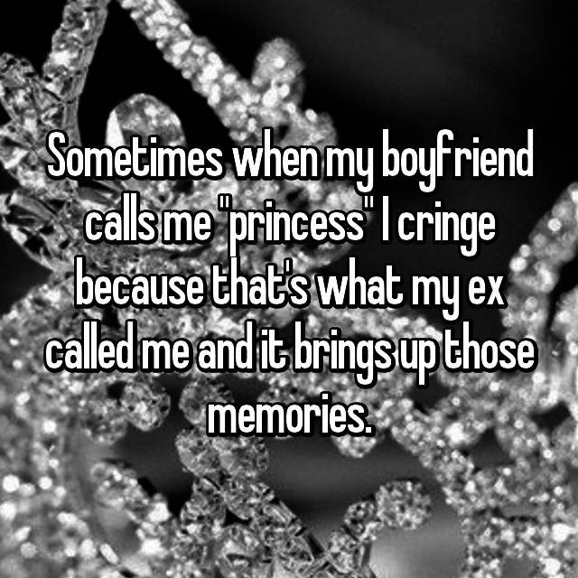 Diamond - Sometimes when my boyfriend Callsme princess Icringe because thats what my ex called me and it brings upthose memories