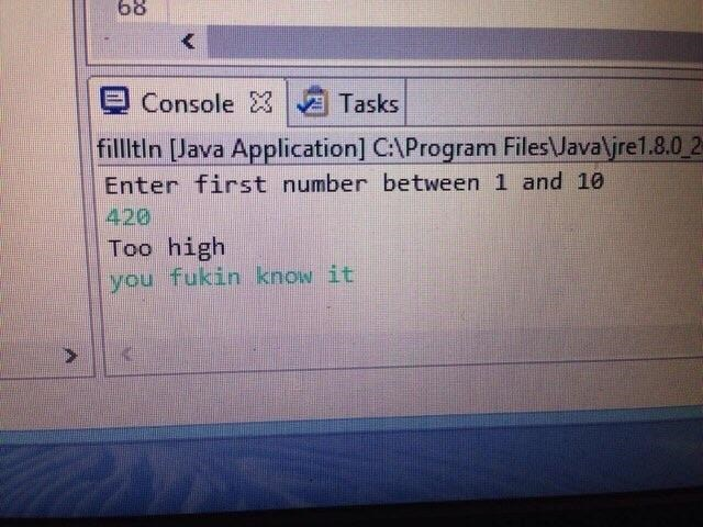 When you are programming and the value of 420 is too high.