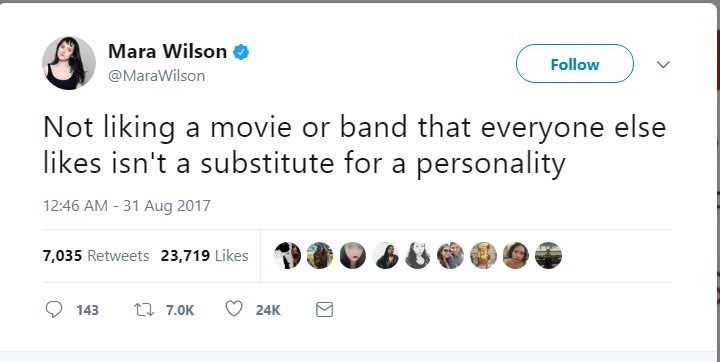 Text - Mara Wilson Follow @MaraWilson Not liking a movie or band that everyone else likes isn't a substitute for a personality 12:46 AM 31 Aug 2017 7,035 Retweets 23,719 Likes ti 7.0K 143 24K
