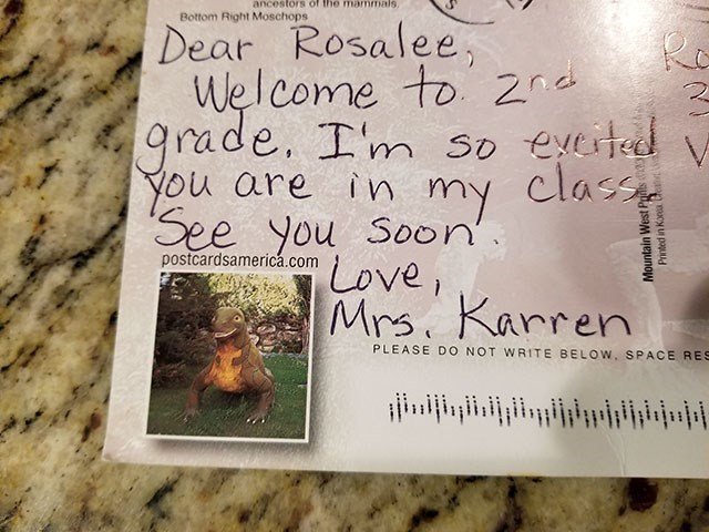 Text - ancestors of the mammals Bottom Right Moschops Dear Rosalee, Welcome to 2nd grade. I'm so eyeted You are in my class See you Soon' Love Mrs. Karren postcardsamerica.com PLEASE DO NOT WRITE BELOW, SPACE RES Mountain West F Printed in Kona