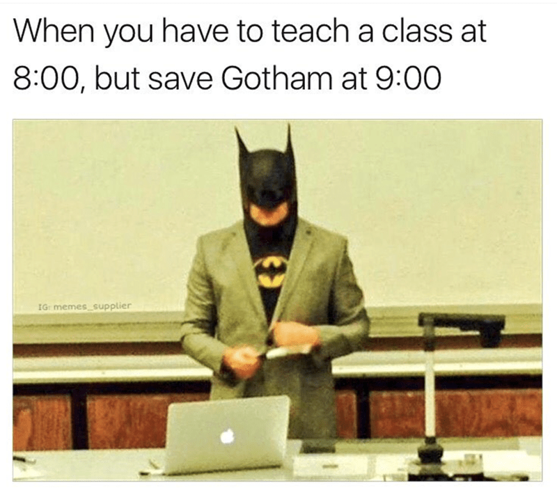work meme - Text - When you have to teach a class at 8:00, but save Gotham at 9:00 IG memes supplier