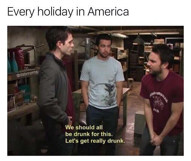 Funny meme about how americans use any holiday as an excuse to drink.