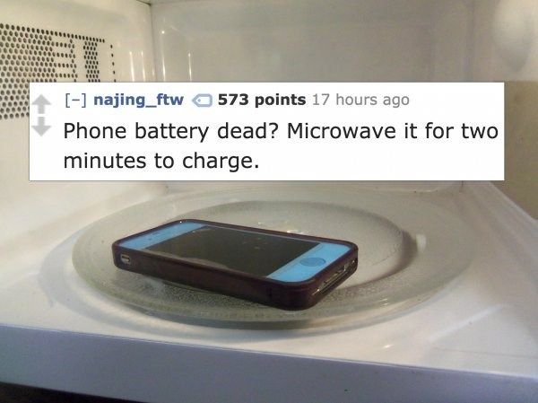 Electronics - [- najing_ftw 573 points 17 hours ago Phone battery dead? Microwave it for two minutes to charge