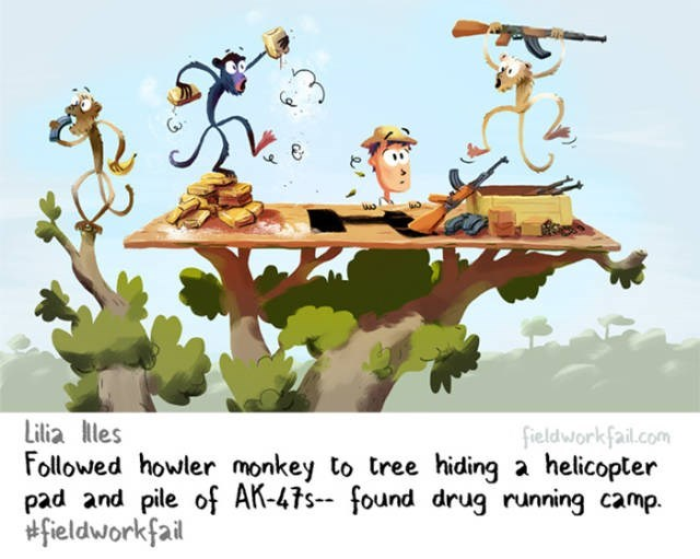Cartoon - Lilia lles Followed howler monkey to tree hiding a helicopter pad and pile of AK-47s-- found drug running camp. fieldworkfail fieldworkfail.com