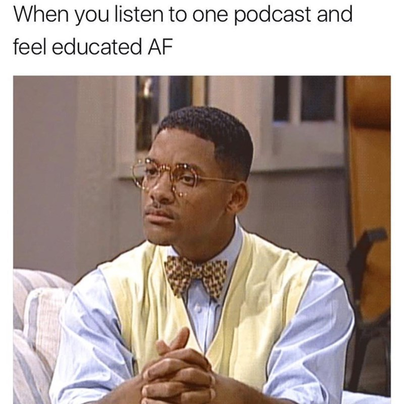Funny meme about feeling smart when listening to podcasts.