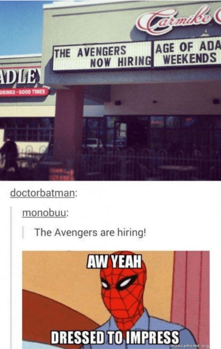 Fictional character - AGE OF ADA NOW HIRING WEEKENDS THE AVENGERS DIE DRINKS GOOD TIMES doctorbatman: monobuu: The Avengers are hiring! AW YEAH DRESSED TO IMPRESS makeameme.org