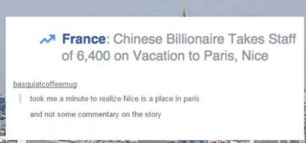 Text - France: Chinese Billionaire Takes Staff of 6,400 on Vacation to Paris, Nice basquiatcoffeemug took me a minute to realize Nice is a place in paris and not some commentary on the story