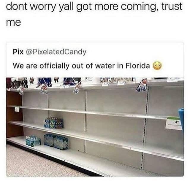 Funny meme about water shortage in Florida when the hurricane will just bring more water.