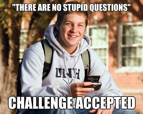 """Product - """"THERE ARE NO STUPID QUESTIONS CHALLENGE ACCEPTED quickmeme.cgm"""