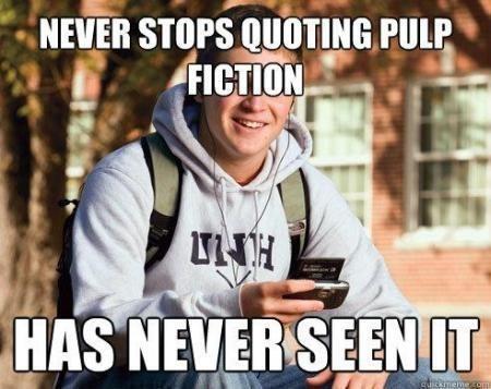 Text - NEVER STOPS QUOTING PULP FICTION H HAS NEVERSEEN IT uickmene60