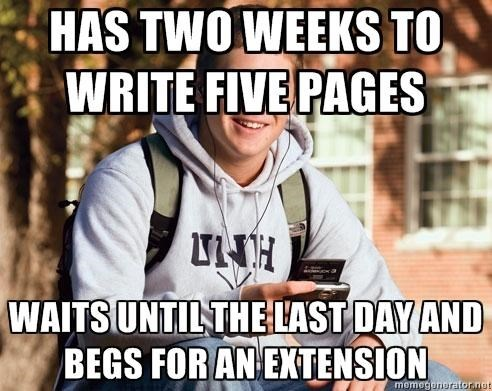 Text - HAS TWO WEEKS TO WRITE FIVE PAGES WAITS UNTIL THE LAST DAY AND BEGS FOR AN EXTENSION memegururafornot