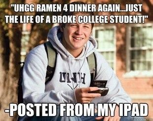 """Photo caption - """"UHGG RAMEN 4 DINNER AGAIN.JUST THE LIFE OF A BROKE COLLEGE STUDENT!"""" POSTED FROM MYIPAD"""