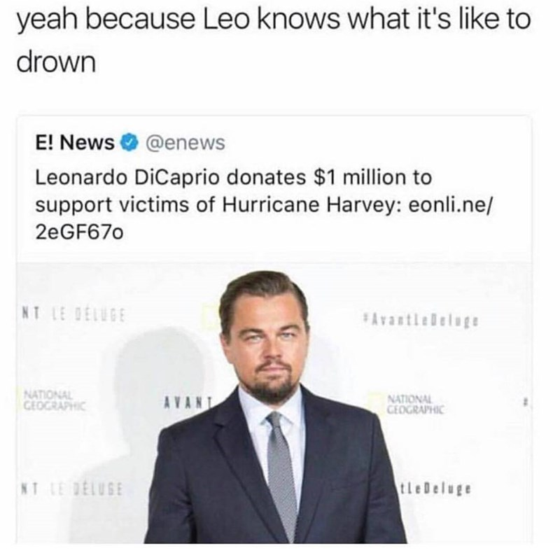Funny meme about Leonardo Dicaprio donating to hurricane harvey victims because his character in titanic drowned.