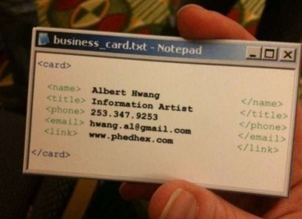 work meme - Text - X business card.txt- Notepad <card> <name> Albert Hwang </name> </title> <title> Information Artist <phone> 253 .347.9253 <email> hwang.al@gmail.com <1ink> www.phedhex.com </phone> </email> /link> </card>