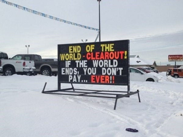 work meme - Motor vehicle - END OF THE WORLD-CLEAROUT! IF THE WORLD ENDS, YOU DON'T PAY... EVER!!