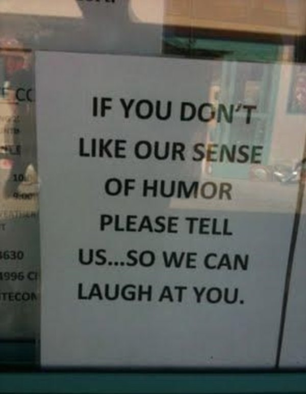 work meme - Text - CC IF YOU DON'T LIKE OUR SENSE 10 OF HUMOR 900 PLEASE TELL T US...SO WE CAN 630 1996 C LAUGH AT YOU. TECO