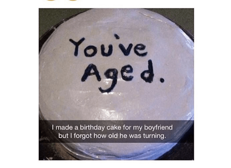 Funny snapchat meme of birthday cake that reads just You've Aged
