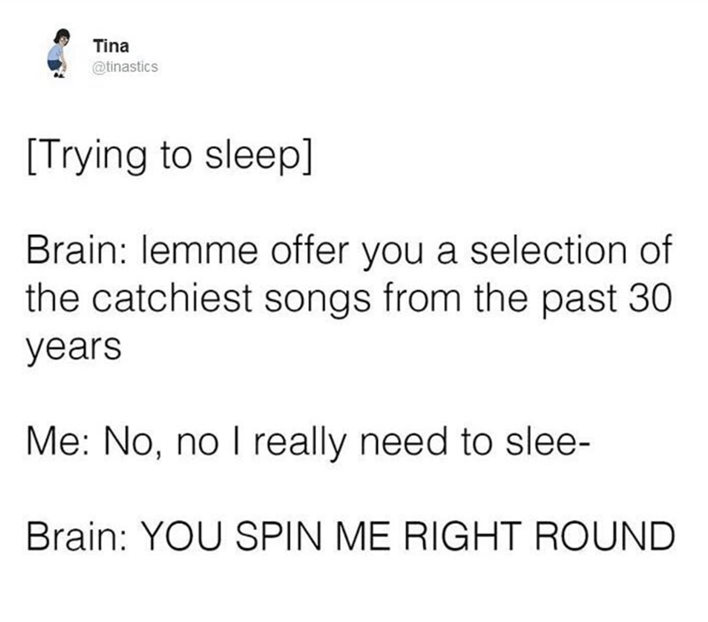 Tina tweets a funny meme of trying to sleep but the brain wants to play songs in your head.