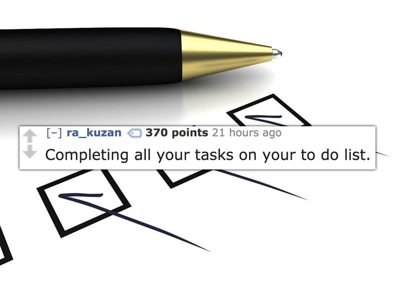 Text - - ra_kuzan 370 points 21 hours ago Completing all your tasks on your to do list.