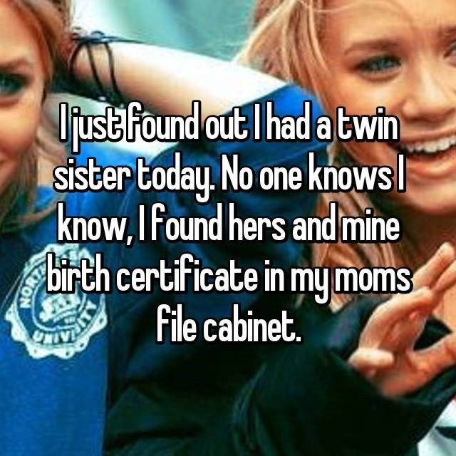 Facial expression - Ujust Found out T had a twin sister today. No one knows know,I found hers and mine birth certificate in mymoms File cabinet CHIVE ON