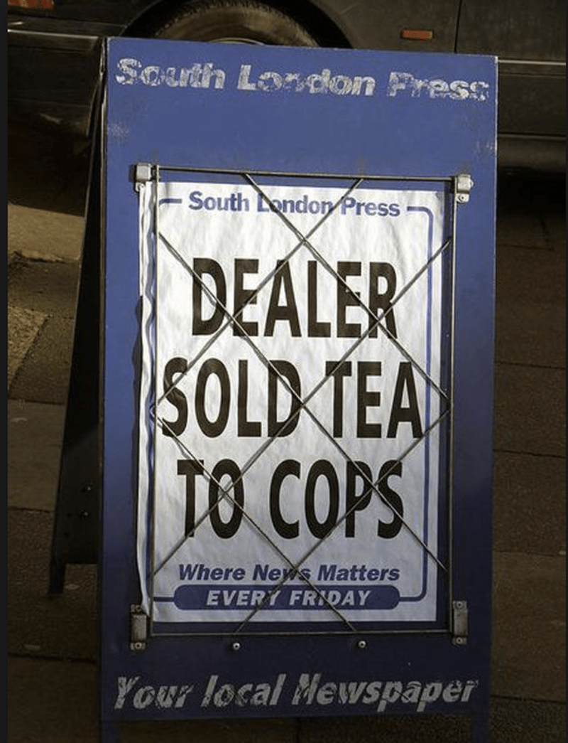funny headline - Text - South Loncion Press South ondor Press DEALER SOLD TEA TO COPS Where New Matters EVERY FRIDAY LO Your local Mewspaper