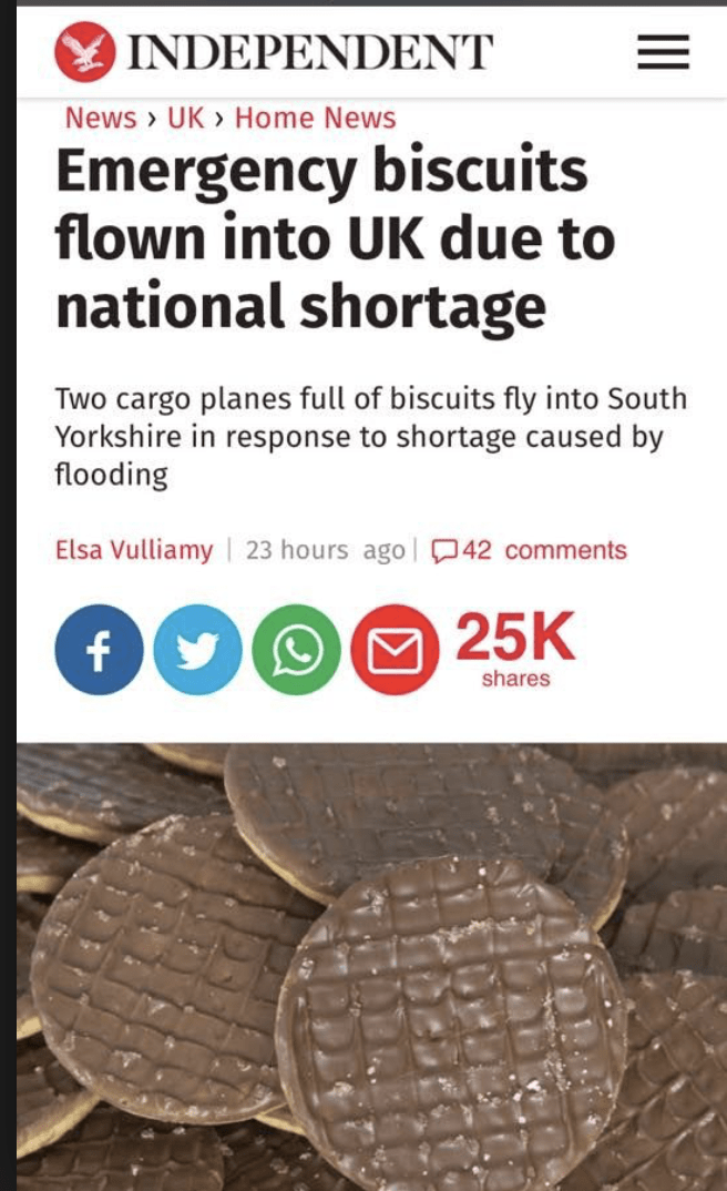 funny headline - INDEPENDENT News > UK > Home News Emergency biscuits flown into UK due to national shortage Two cargo planes full of biscuits fly into South Yorkshire in response to shortage caused by flooding Elsa Vulliamy 23 hours ago 42 comments M 25K f shares