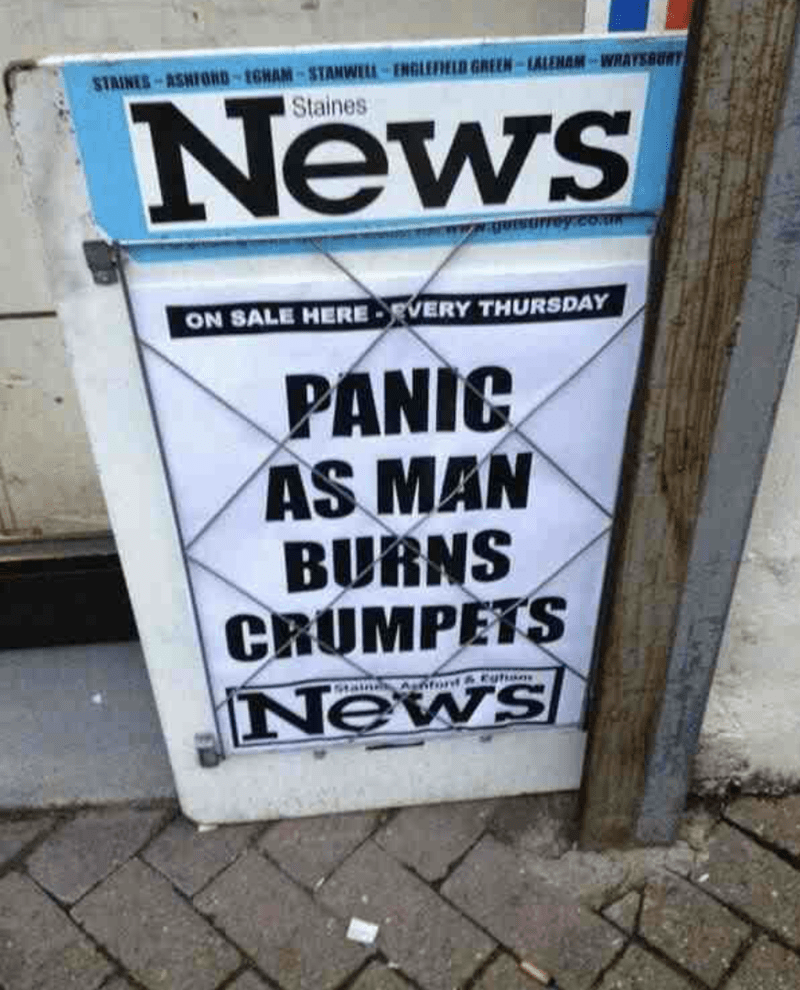 funny headline - Font - STAINES-ASHFOND-1GHAM-STANWELL-ENGLEFIELD GREEN-LALEHAM-WRAYSBURT News Staines FINDey.co ON SALE HERE-RVERY THURSDAY PANIC AS MAN BURNS CRUMPETS News Staines A ont &u