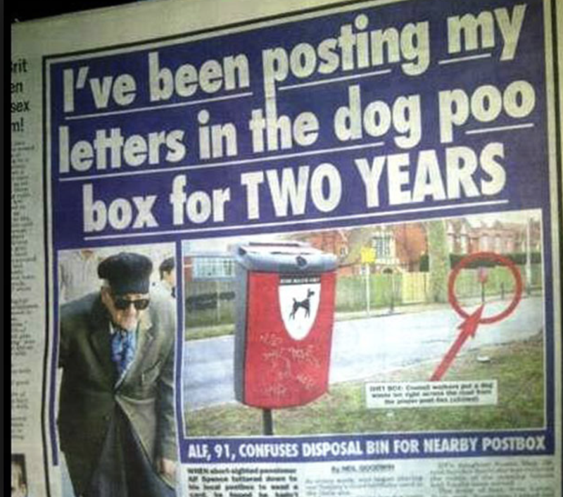 funny headline - Advertising - I've been posting my letters in the dog poo box for TWO YEARS rit en sex m! www ALF 91, CONFUSES DISPOSAL BIN FOR NEARBY POSTBOX
